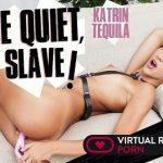 Virtualrealporn presents Katrin Tequila in Be quiet, slave! – 09.10.2017