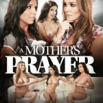 A Mother's Prayer – Alli Rae, Casey Calvert, India Summer, Kendra Lust, Kobe Lee, Rebel Lynn, Tanya Tate, Trinity St Clair (Full Movie)