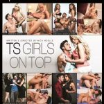 TS Girls On Top – Aubrey Kate, Jessy Dubai, Sunday Valentina,Madison Montag, Lance Hart, Robert Axel, Alexander Gustavo (Full Movie)