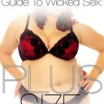 Jessica Drake's Guide To Wicked Sex: Plus Size – Angel Deluca, Derrick Pierce, Dick Chibbles, Jessica Drake, Kelly Shibari, Scarlet Lavey (Full Movie)