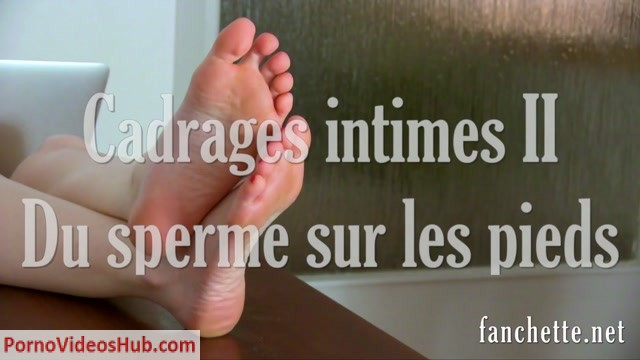 Chronicles_of_Mlle_Fanchette_presents_Cadrages_intimes_II_-_Du_sperme_sur_les_pieds.mp4.00000.jpg