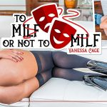 MilfVR presents Vanessa Cage in To MILF Or Not To MILF – 09.08.2018